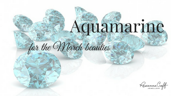 Aquamarine, for the March Beauties