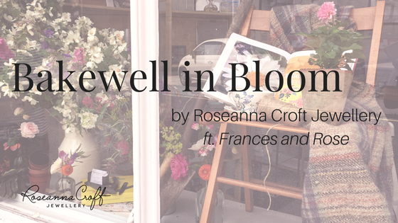 Bakewell in Bloom by Roseanna Croft Jewellery