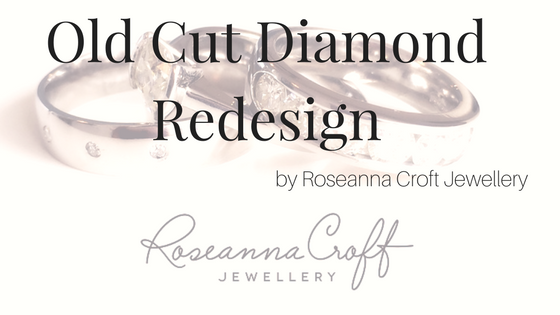 Redesign of Old Cut Diamond Engagement Ring by Roseanna Croft Jewellery