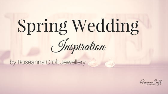 Spring Wedding Inspiration by Roseanna Croft Jewellery