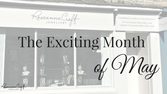 The Exciting Month of May for Roseanna Croft Jewellery